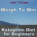 Weigh to Win: Ketogenic Diet for Beginners | Lake Torosse