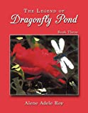 The Legend of Dragonfly Pond, Alene Adele Roy, 1449008348