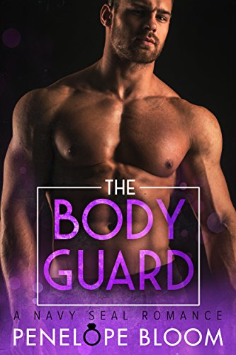 The Bodyguard: A Navy SEAL Romance by [Bloom, Penelope]
