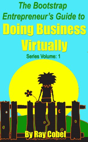 The Bootstrap Entrepreneurs Guide to Doing Business Virtually (Bootstrap Entrepreneur Guides Book 1)