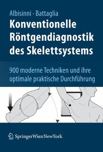 Konventionelle Röntgendiagnostik des Skelettsystems: 900 moderne Techniken und ihre optimale praktische Durchführung