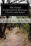The Great Controversy Between Christ and Satan, Ellen G. White, 1497453151