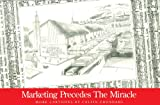 Marketing Precedes the Miracle, Calvin Grondahl, 094121463X