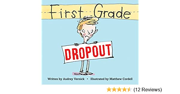 First Grade Dropout Kindle Edition By Audrey Vernick Matthew