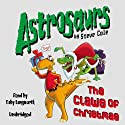 Astrosaurs: The Claws of Christmas: Book 11 Audiobook by Steve Cole Narrated by Toby Longworth