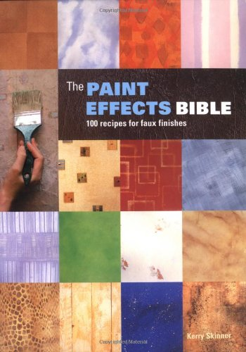 The Paint Effects Bible: 100 Recipes for Faux (Castle Bronze Finish)