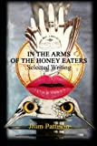 In the Arms of the Honey Eaters : Selected Writing, Jhim Pattison, 0976143631