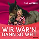 Wir wär'n dann so weit Hörbuch von Tine Wittler Gesprochen von: Tine Wittler, Susannah Clasen
