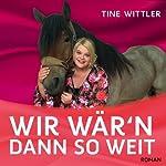 Wir wär'n dann so weit   Tine Wittler