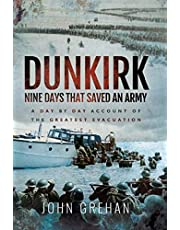 Dunkirk: Nine Days That Saved An Army: A Day-by-Day Account of the Greatest Evacuation
