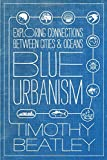Blue Urbanism: Exploring Connections Between Cities and Oceans