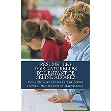 Résumé - Les Lois Naturelles De l'Enfant De CELINE ALVAREZ: Comment faire des enfants de futurs citoyens bien éduqués et responsables.