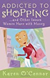 Addicted to Shopping and Other Issues Women Have with Money, Karen O'Connor, 0736915559
