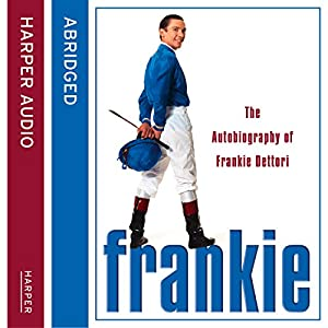 Frankie: The Autobiography of Frankie Dettori Audiobook