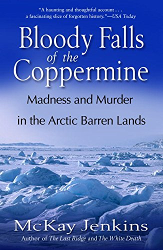 Bloody Falls of the Coppermine: Madness and Murder in the Arctic Barren - Account My Canada