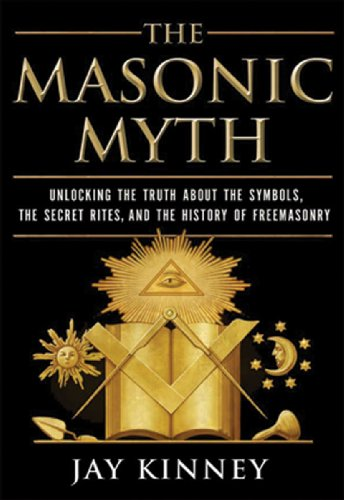 The Masonic Myth: Unlocking the Truth About the Symbols, the Secret Rites, and the History of Freemasonry cover