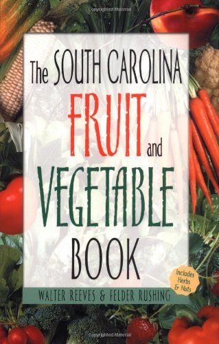 The South Carolina Fruit and Vegetable Book (Southern Fruit and Vegetable Books) (Gardening South Carolina)