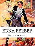 Edna Ferber, Collection Novels, Edna Ferber, 1500386693