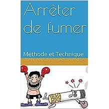 Arrêter de fumer :  Méthode et Technique (Vous Pouvez t. 1) (French Edition)