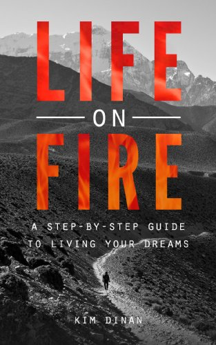 Life on Fire: A Step-By-Step Guide To Living Your Dreams