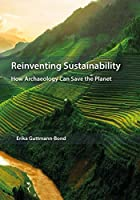 Reinventing Sustainability: How Archaeology can Save the Planet