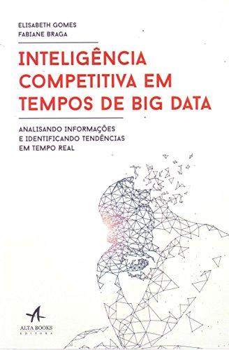 Inteligência Competitiva em Tempos de Big Data. Analisando Informações e Identificando Tendências em Tempo Real