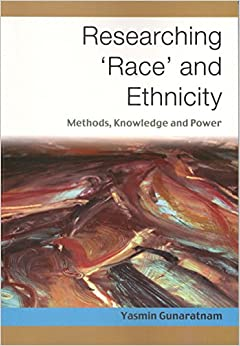 Researching ′Race′ and Ethnicity: Methods, Knowledge and Power