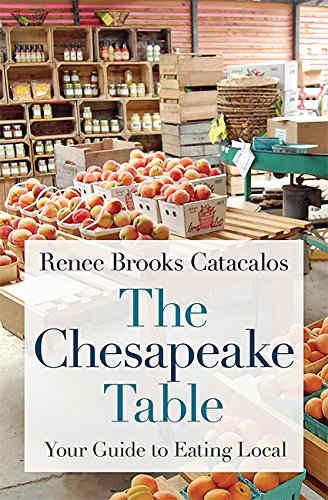 The Chesapeake Table: Your Guide to Eating Local by Renee Brooks Catacalos