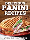 Panini Cookbook & Recipes: Delicious, Quick & Easy Panini Press Recipes to Make Great Grilled Sandwiches