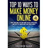 Top 10 Ways to Make Money Online 2016 Edition: Work from Home to Become Money Master, Have No Boss and Enjoy Life...