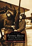 img - for Flying High: Pioneer Women in American Aviation (Images of Aviation) by Charles R. Mitchell (2002-05-28) book / textbook / text book