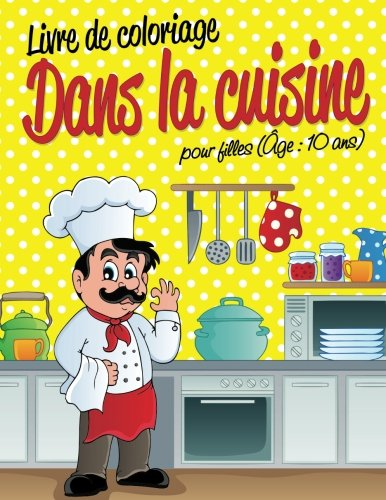 Livre de coloriage Dans la cuisine pour filles (Âge : 10 ans) (French Edition)