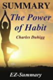 Summary - The Power of Habit: By Charles Duhigg - Why We Do What We Do in Life and Business (The Power of Habit: A Complete Summary - Book, Paperback,Hardcover, Audiobook,Audible)