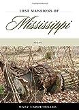 Lost Mansions of Mississippi, Mary Carol Miller, 1604737867