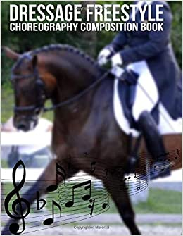 Dressage Gifts - Dressage Freestyle Choreography Composition Book: A Dressage Freestyle Design Notebook For Recording Movements And Patterns In The 60m X 40m Standard Arena