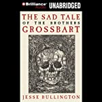 The Sad Tale of the Brothers Grossbart | Jesse Bullington