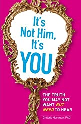 It's Not Him, It's You: The Truth You May Not Want - but Need - to Hear by Christie Hartman (2010-04-18)
