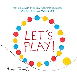 fee1776fc Let's Play! (Interactive Books for Kids, Preschool Colors Book, Books for  Toddlers): Herve Tullet: 9781452154770: Amazon.com: Books
