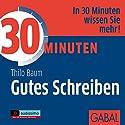 30 Minuten Gutes Schreiben Hörbuch von Thilo Baum Gesprochen von: Thilo Baum