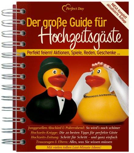 Der große Guide für Hochzeitsgäste: Perfekt feiern! Aktionen, Spiele, Reden, Geschenke