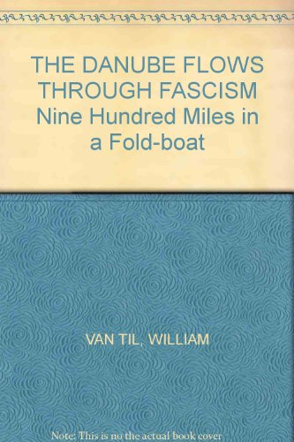 THE DANUBE FLOWS THROUGH FASCISM Nine Hundred Miles in a Fold-boat