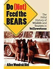Do (Not) Feed the Bears: The Fitful History of Wildlife and Tourists in Yellowstone