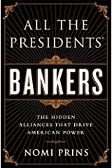 All the Presidents' Bankers: The Hidden Alliances that Drive American Power by Nomi Prins (2015-03-24) Paperback