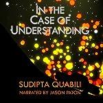 In the Case of Understanding | Sudipta Quabili