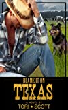 Blame it on Texas (Lone Star Cowboys #1) by Tori Scott front cover