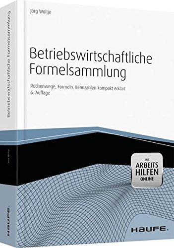 Betriebswirtschaftliche Formelsammlung mit Arbeitshilfen online: Rechenwege, Formeln, Kennzahlen kompakt erklärt (Haufe Fachbuch)