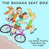 The Banana Seat Bike, Lisa Parker Prudlow, 1495251926