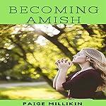 Becoming Amish: An Amish Romance | Paige Millikin