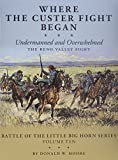 img - for Where the Custer Fight Began: Undermanned and Overwhelmed, The Reno Valley Fight book / textbook / text book