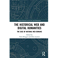 The Historical Web and Digital Humanities: The Case of National Web Domains (Digital Research in the Arts and Humanities) (English Edition)